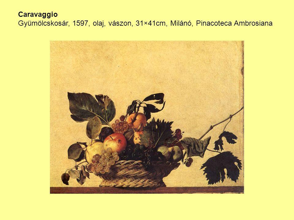 Caravaggio Gyümölcskosár, 1597, olaj, vászon, 31×41cm, Milánó, Pinacoteca Ambrosiana