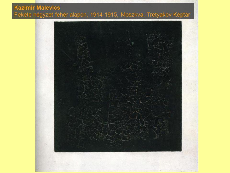 Kazimir Malevics Fekete négyzet fehér alapon, 1914-1915, Moszkva, Tretyakov Képtár