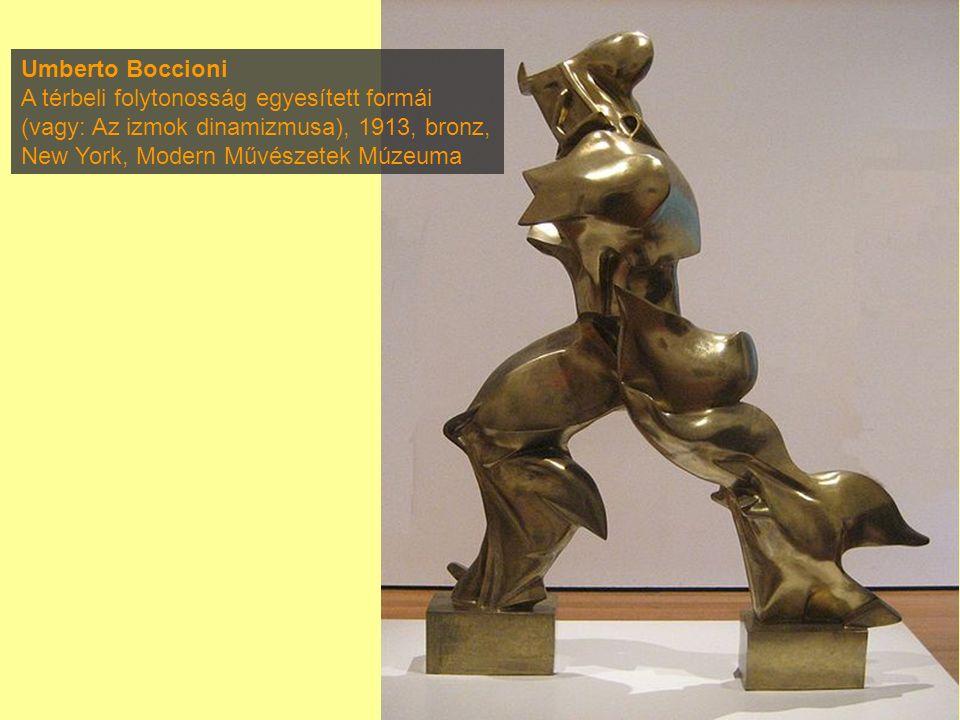 Umberto Boccioni A térbeli folytonosság egyesített formái (vagy: Az izmok dinamizmusa), 1913, bronz, New York, Modern Művészetek Múzeuma