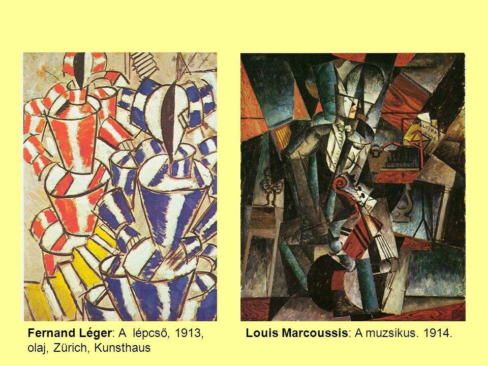 Fernand Léger: A lépcső, 1913, olaj, Zürich, Kunsthaus Louis Marcoussis: A muzsikus. 1914.