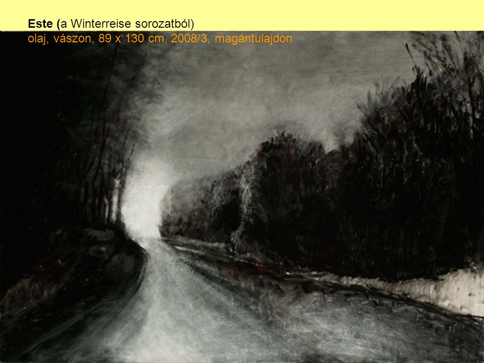 Este (a Winterreise sorozatból) olaj, vászon, 89 x 130 cm, 2008/3, magántulajdon