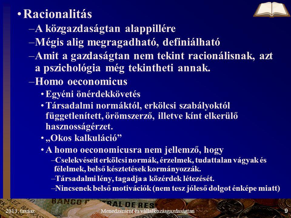 2013.tavasz 10 Menedzsment és vállalkozásgazdaságtan Árnyaljuk a homo oeconomicus egoista képét.