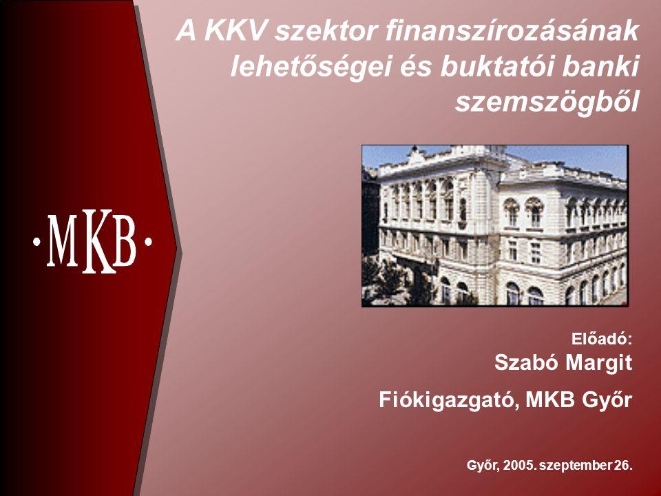 A KKV szektor finanszírozásának lehetőségei és buktatói banki szemszögből Győr, 2005.