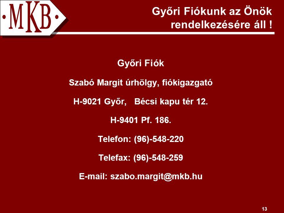 13 Győri Fiókunk az Önök rendelkezésére áll .