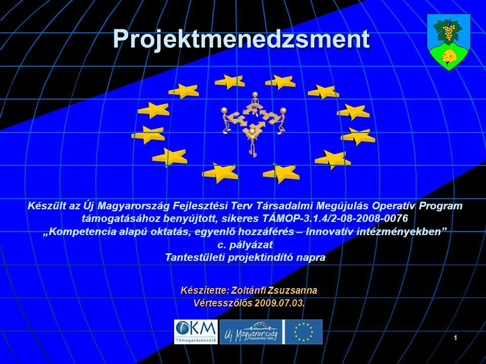 1 Projektmenedzsment Készítette: Zoltánfi Zsuzsanna Vértesszőlős 2009.07.03.