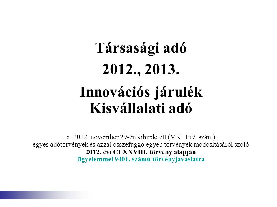 Társasági adó 2012., 2013. Innovációs járulék Kisvállalati adó a 2012. november 29-én kihirdetett (MK. 159. szám) egyes adótörvények és azzal összefüg
