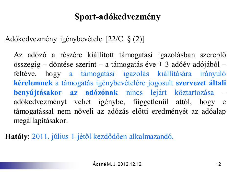Ácsné M. J. 2012.12.12.12 Sport-adókedvezmény Adókedvezmény igénybevétele [22/C. § (2)] Az adózó a részére kiállított támogatási igazolásban szereplő