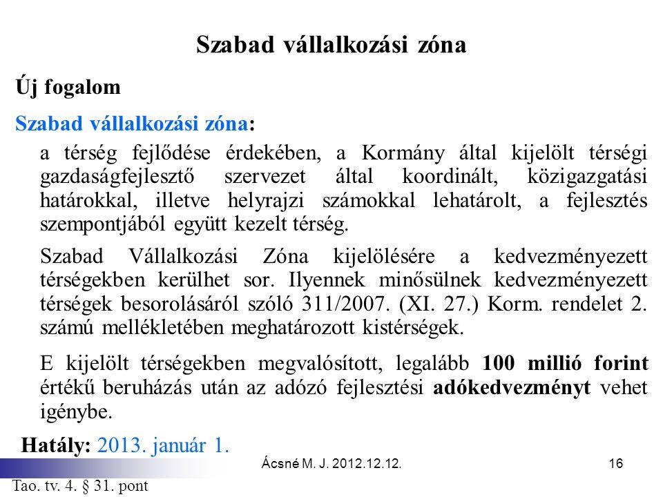 Ácsné M. J. 2012.12.12.16 Szabad vállalkozási zóna Új fogalom Szabad vállalkozási zóna: a térség fejlődése érdekében, a Kormány által kijelölt térségi