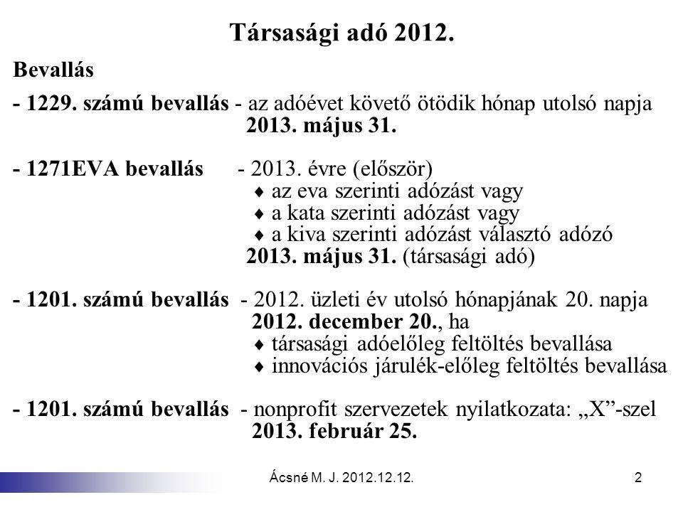 Ácsné M. J. 2012.12.12.2 Társasági adó 2012. Bevallás - 1229. számú bevallás - az adóévet követő ötödik hónap utolsó napja 2013. május 31. - 1271EVA b