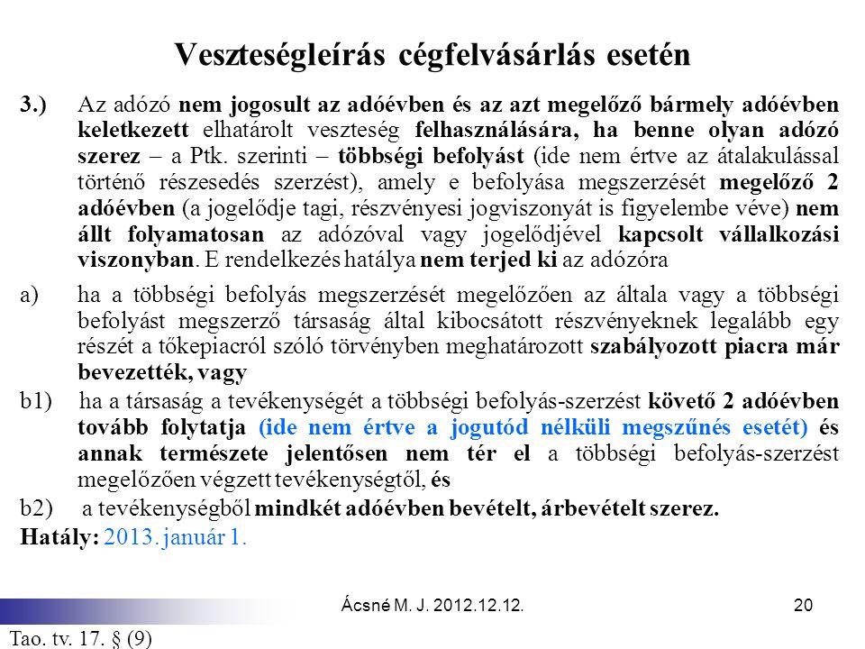 Ácsné M. J. 2012.12.12.20 Veszteségleírás cégfelvásárlás esetén 3.)Az adózó nem jogosult az adóévben és az azt megelőző bármely adóévben keletkezett e