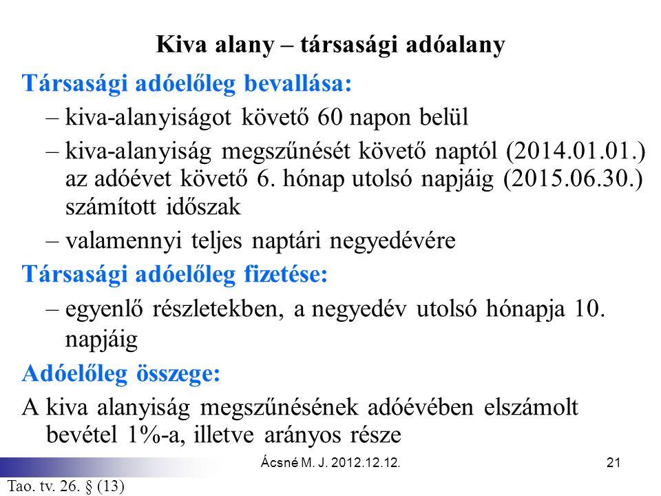 Ácsné M. J. 2012.12.12.21 Kiva alany – társasági adóalany Társasági adóelőleg bevallása: – kiva-alanyiságot követő 60 napon belül – kiva-alanyiság meg