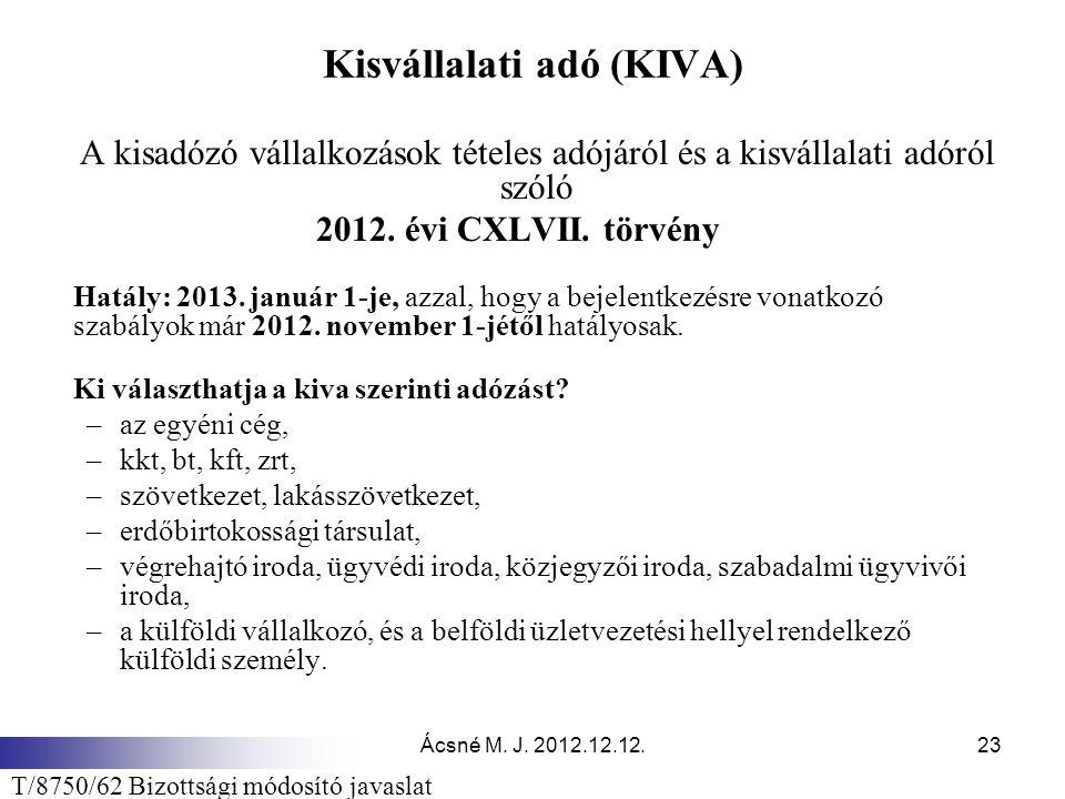 Ácsné M. J. 2012.12.12.23 Kisvállalati adó (KIVA) A kisadózó vállalkozások tételes adójáról és a kisvállalati adóról szóló 2012. évi CXLVII. törvény H