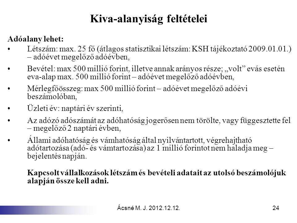 Ácsné M. J. 2012.12.12.24 Kiva-alanyiság feltételei Adóalany lehet: Létszám: max. 25 fő (átlagos statisztikai létszám: KSH tájékoztató 2009.01.01.) –