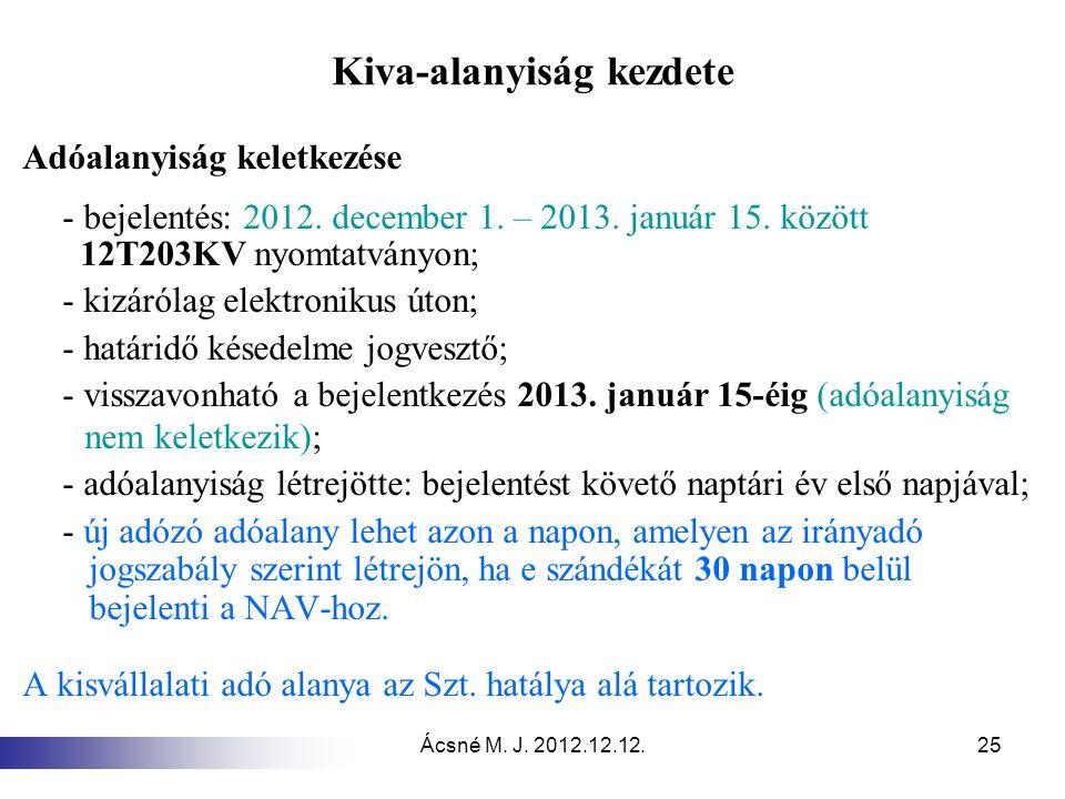 Ácsné M. J. 2012.12.12.25 Kiva-alanyiság kezdete Adóalanyiság keletkezése - bejelentés: 2012. december 1. – 2013. január 15. között 12T203KV nyomtatvá
