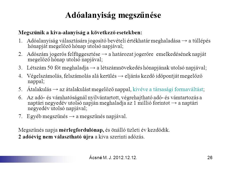 Ácsné M. J. 2012.12.12.26 Adóalanyiság megszűnése Megszűnik a kiva-alanyiság a következő esetekben: 1. Adóalanyiság választására jogosító bevételi ért