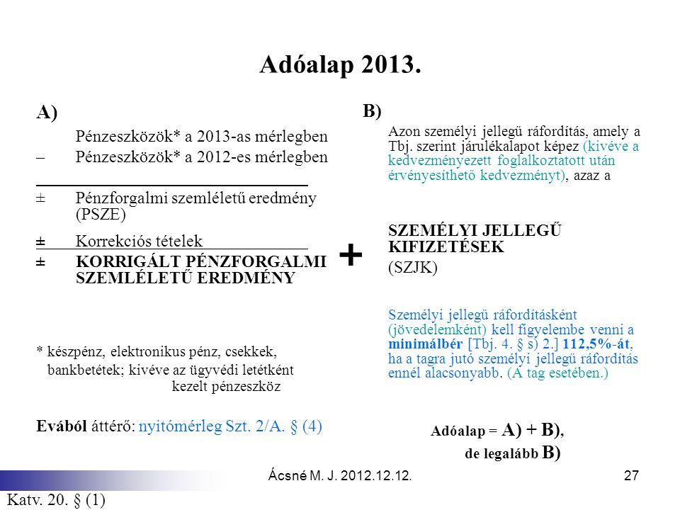 Ácsné M. J. 2012.12.12.27 Adóalap 2013. A) Pénzeszközök* a 2013-as mérlegben – Pénzeszközök* a 2012-es mérlegben ±Pénzforgalmi szemléletű eredmény (PS