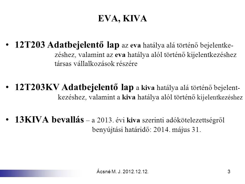 Ácsné M. J. 2012.12.12.3 EVA, KIVA 12T203 Adatbejelentő lap az eva hatálya alá történő bejelentke- zéshez, valamint az eva hatálya alól történő kijele