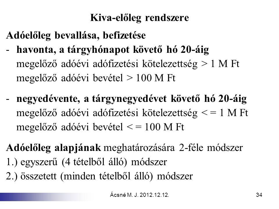 Ácsné M. J. 2012.12.12.34 Kiva-előleg rendszere Adóelőleg bevallása, befizetése -havonta, a tárgyhónapot követő hó 20-áig megelőző adóévi adófizetési