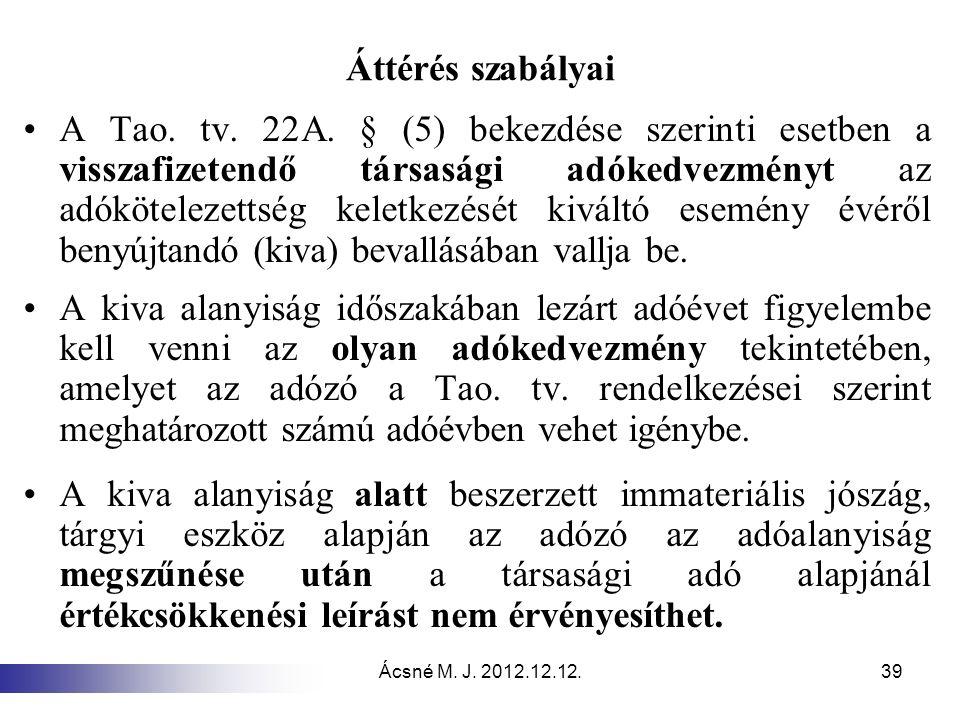 Ácsné M. J. 2012.12.12.39 Áttérés szabályai A Tao. tv. 22A. § (5) bekezdése szerinti esetben a visszafizetendő társasági adókedvezményt az adóköteleze