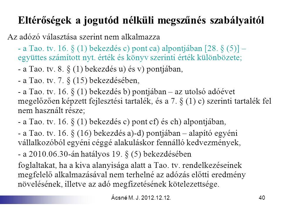 Ácsné M. J. 2012.12.12.40 Eltérőségek a jogutód nélküli megszűnés szabályaitól Az adózó választása szerint nem alkalmazza - a Tao. tv. 16. § (1) bekez