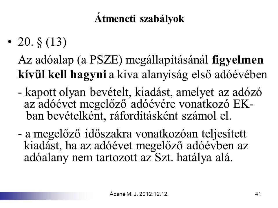 Ácsné M. J. 2012.12.12.41 Átmeneti szabályok 20. § (13) Az adóalap (a PSZE) megállapításánál figyelmen kívül kell hagyni a kiva alanyiság első adóévéb