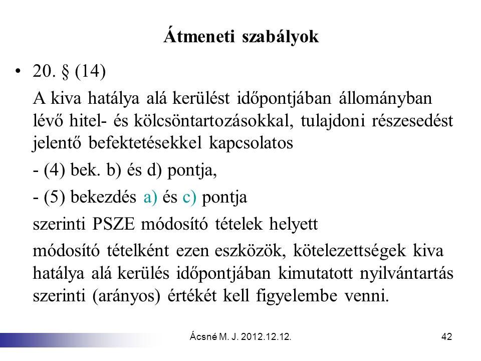 Ácsné M. J. 2012.12.12.42 Átmeneti szabályok 20. § (14) A kiva hatálya alá kerülést időpontjában állományban lévő hitel- és kölcsöntartozásokkal, tula