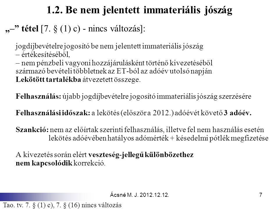 """Ácsné M. J. 2012.12.12.7 1.2. Be nem jelentett immateriális jószág """"–"""" tétel [7. § (1) c) - nincs változás]: jogdíjbevételre jogosító be nem jelentett"""