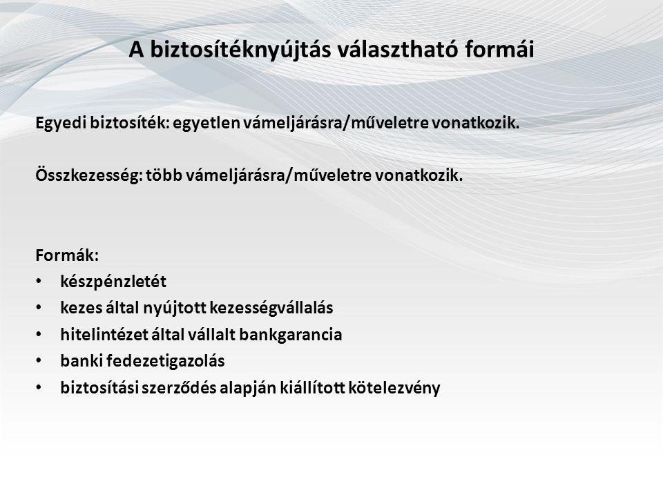 v A biztosítéknyújtás választható formái Egyedi biztosíték: egyetlen vámeljárásra/műveletre vonatkozik.