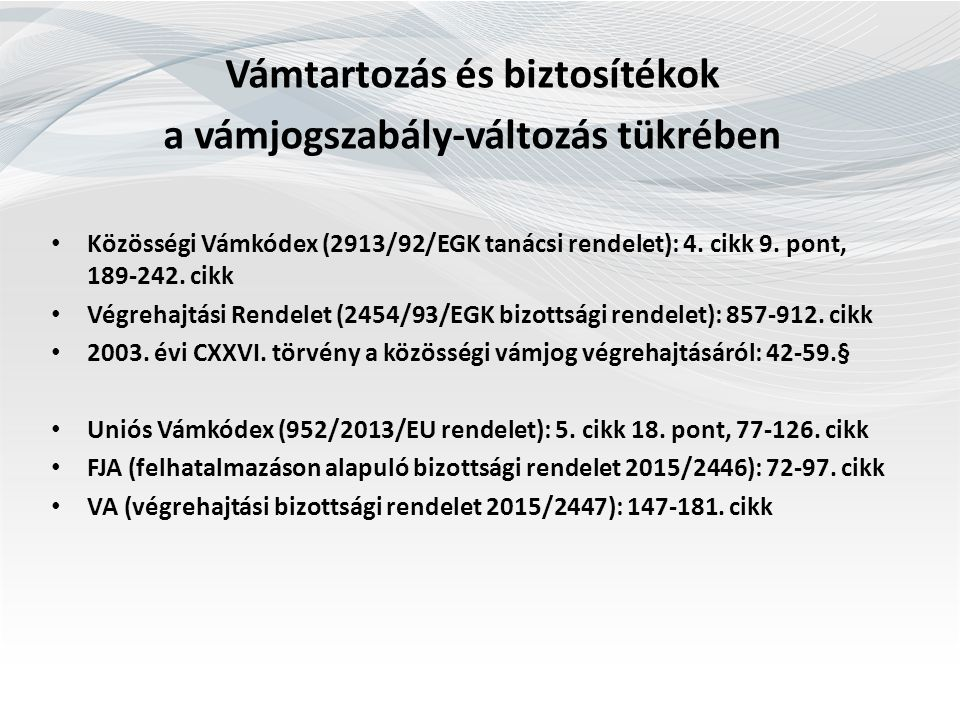 Vámtartozás és biztosítékok a vámjogszabály-változás tükrében Közösségi Vámkódex (2913/92/EGK tanácsi rendelet): 4.