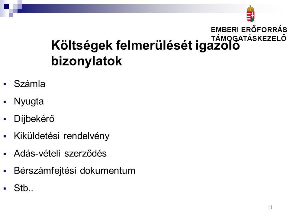 11 Költségek felmerülését igazoló bizonylatok  Számla  Nyugta  Díjbekérő  Kiküldetési rendelvény  Adás-vételi szerződés  Bérszámfejtési dokumentum  Stb..