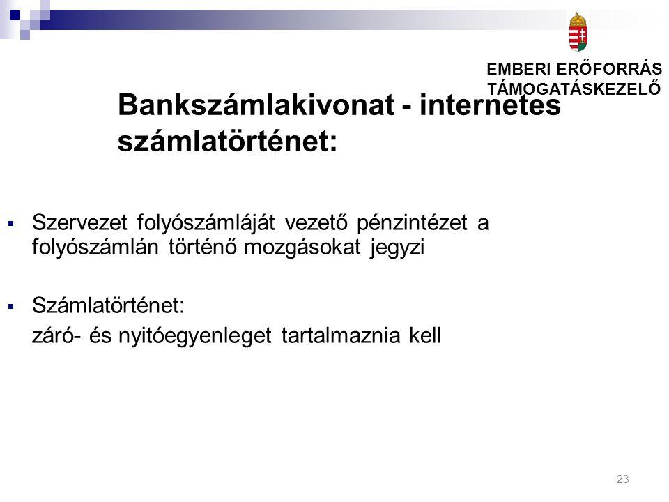 23 Bankszámlakivonat - internetes számlatörténet:  Szervezet folyószámláját vezető pénzintézet a folyószámlán történő mozgásokat jegyzi  Számlatörté