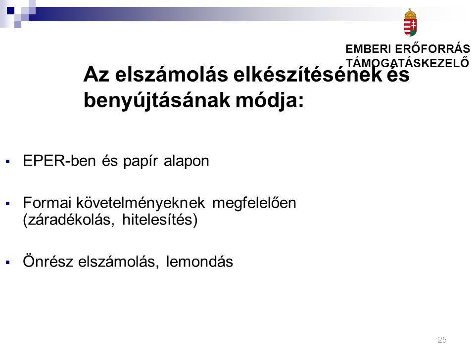 25 Az elszámolás elkészítésének és benyújtásának módja:  EPER-ben és papír alapon  Formai követelményeknek megfelelően (záradékolás, hitelesítés) 