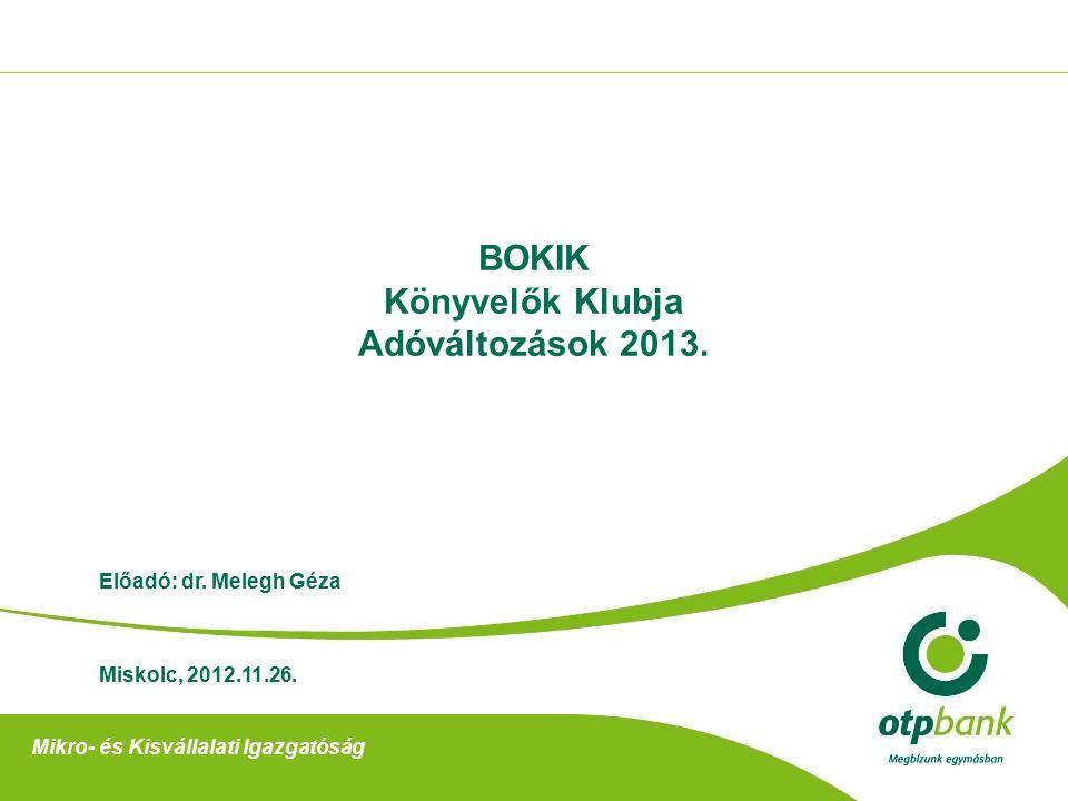 BOKIK Könyvelők Klubja Adóváltozások 2013. Miskolc, 2012.11.26.