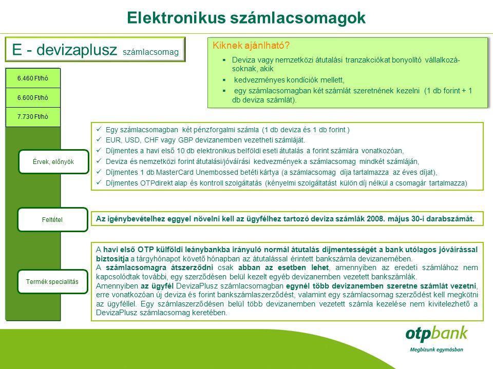 Elektronikus számlacsomagok E - devizaplusz számlacsomag Érvek, előnyök Egy számlacsomagban két pénzforgalmi számla (1 db deviza és 1 db forint ) EUR, USD, CHF vagy GBP devizanemben vezetheti számláját.