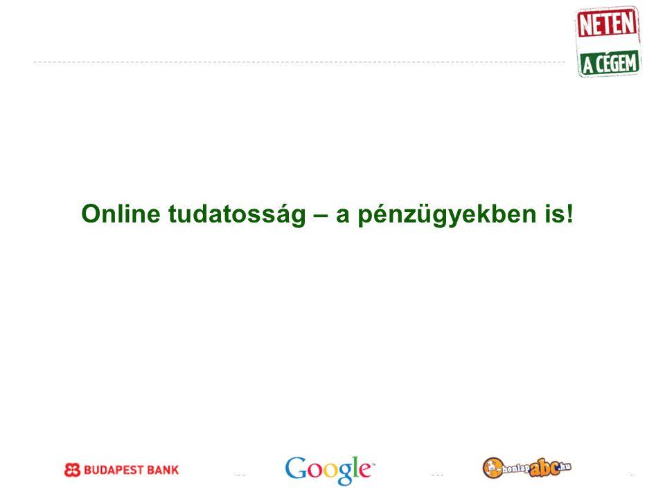Google Confidential and Proprietary Online tudatosság – a pénzügyekben is!