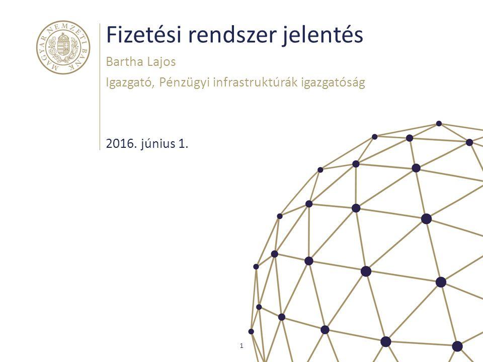 Fizetési rendszer jelentés Bartha Lajos Igazgató, Pénzügyi infrastruktúrák igazgatóság 1 2016. június 1.