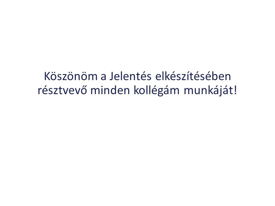 Köszönöm a Jelentés elkészítésében résztvevő minden kollégám munkáját!