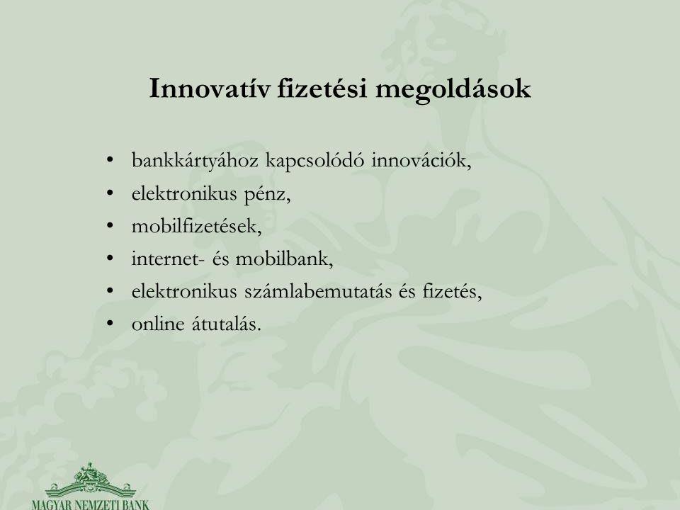 Innovatív fizetési megoldások bankkártyához kapcsolódó innovációk, elektronikus pénz, mobilfizetések, internet- és mobilbank, elektronikus számlabemutatás és fizetés, online átutalás.