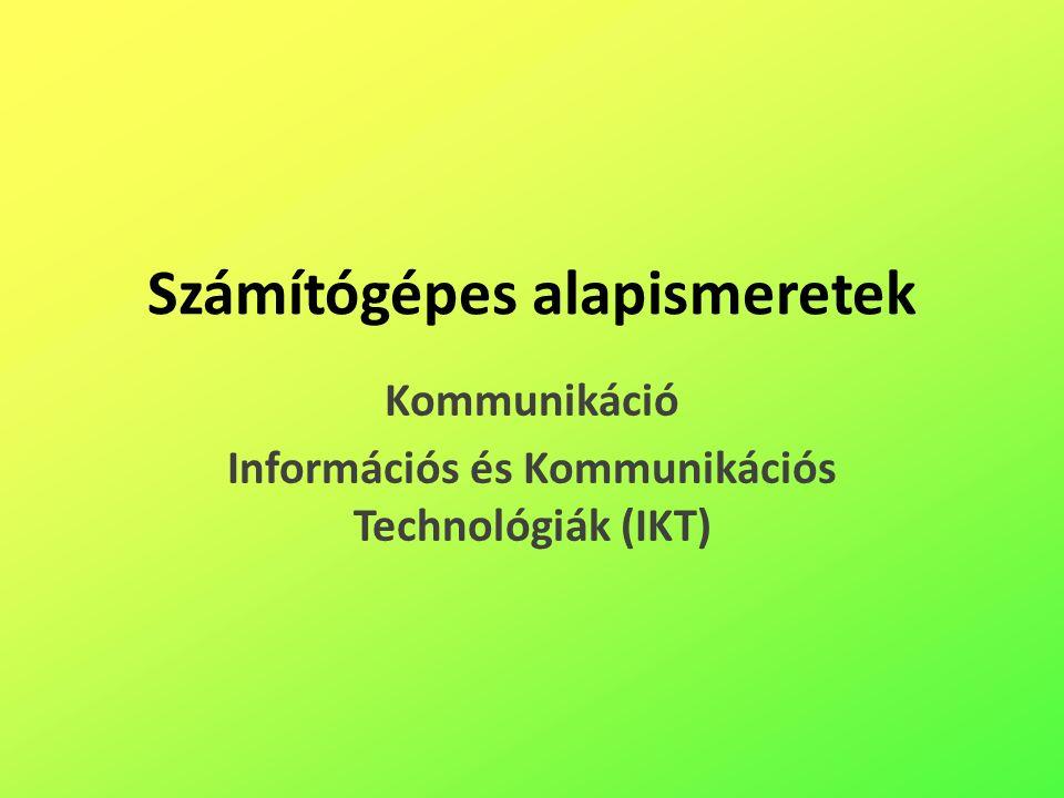 Számítógépes alapismeretek Kommunikáció Információs és Kommunikációs Technológiák (IKT)