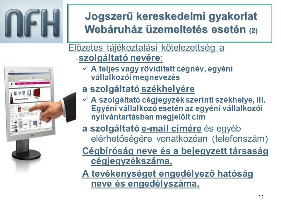 11 Jogszerű kereskedelmi gyakorlat Webáruház üzemeltetés esetén (2) Előzetes tájékoztatási kötelezettség a szolgáltató nevére: A teljes vagy rövidítet