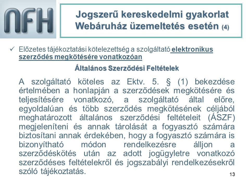 13 Jogszerű kereskedelmi gyakorlat Webáruház üzemeltetés esetén (4) Előzetes tájékoztatási kötelezettség a szolgáltató elektronikus szerződés megkötés
