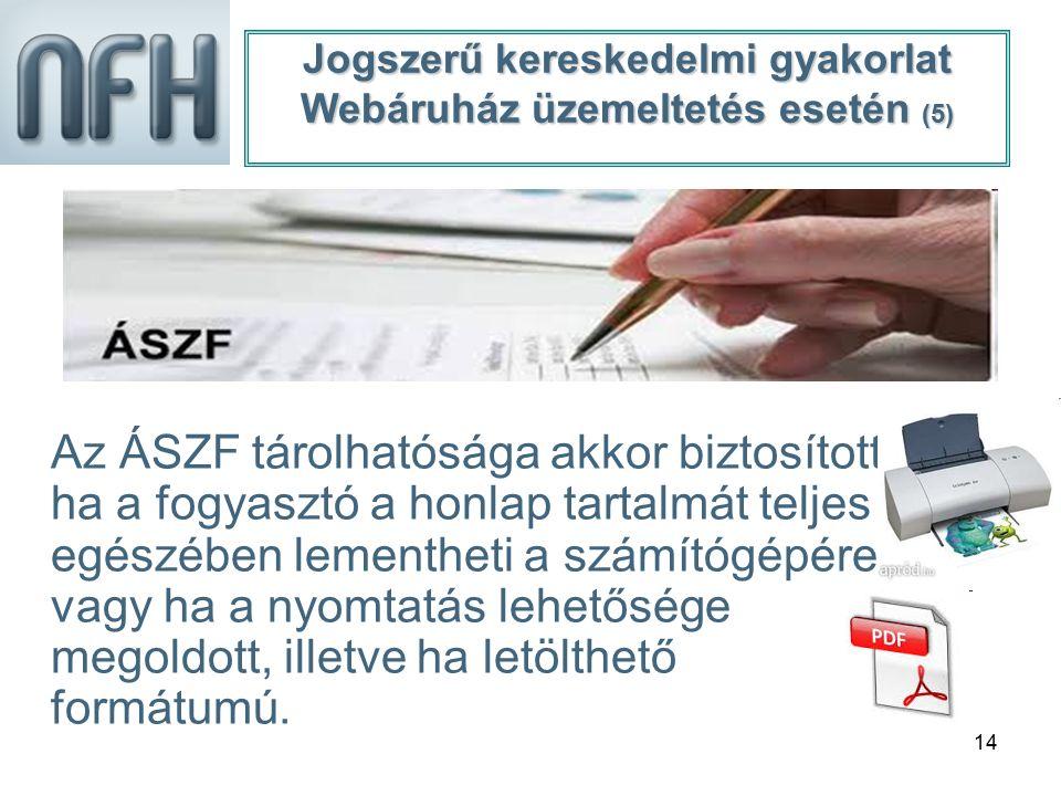 14 Az ÁSZF tárolhatósága akkor biztosított, ha a fogyasztó a honlap tartalmát teljes egészében lementheti a számítógépére, vagy ha a nyomtatás lehetős