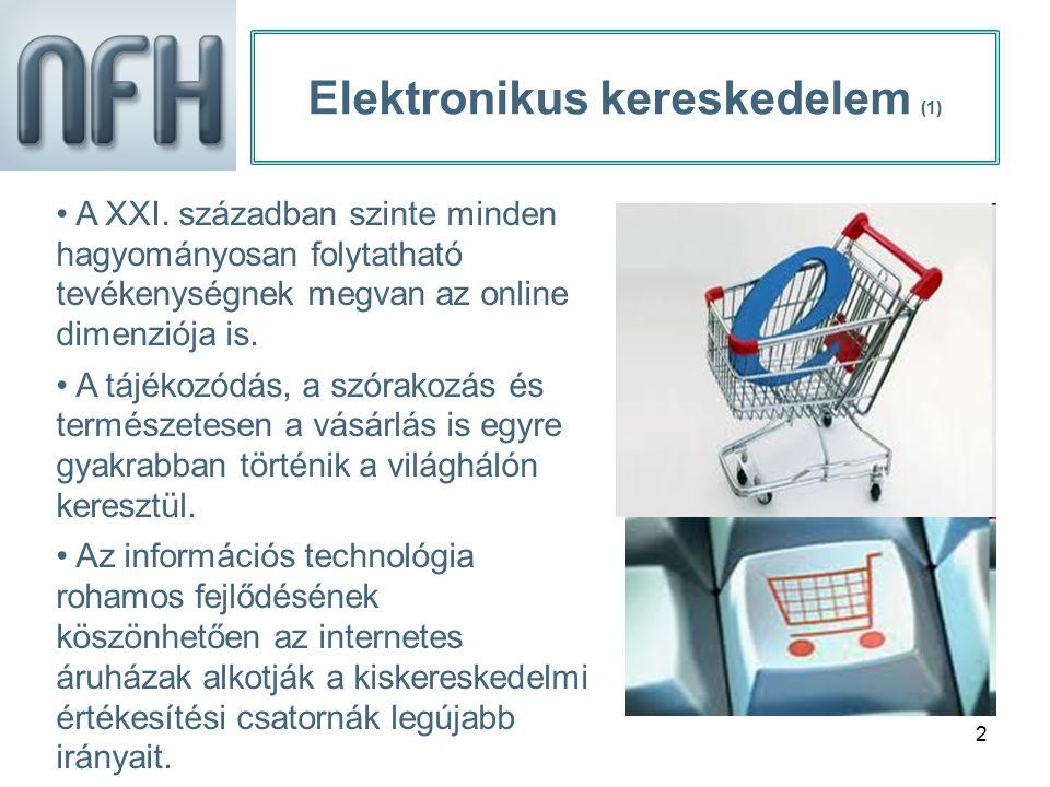 2 Elektronikus kereskedelem (1) A XXI. században szinte minden hagyományosan folytatható tevékenységnek megvan az online dimenziója is. A tájékozódás,