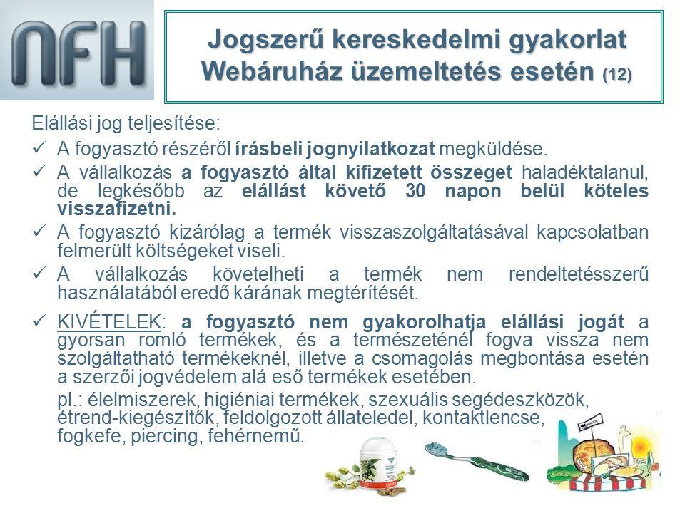 21 Jogszerű kereskedelmi gyakorlat Webáruház üzemeltetés esetén (12) Elállási jog teljesítése: A fogyasztó részéről írásbeli jognyilatkozat megküldése