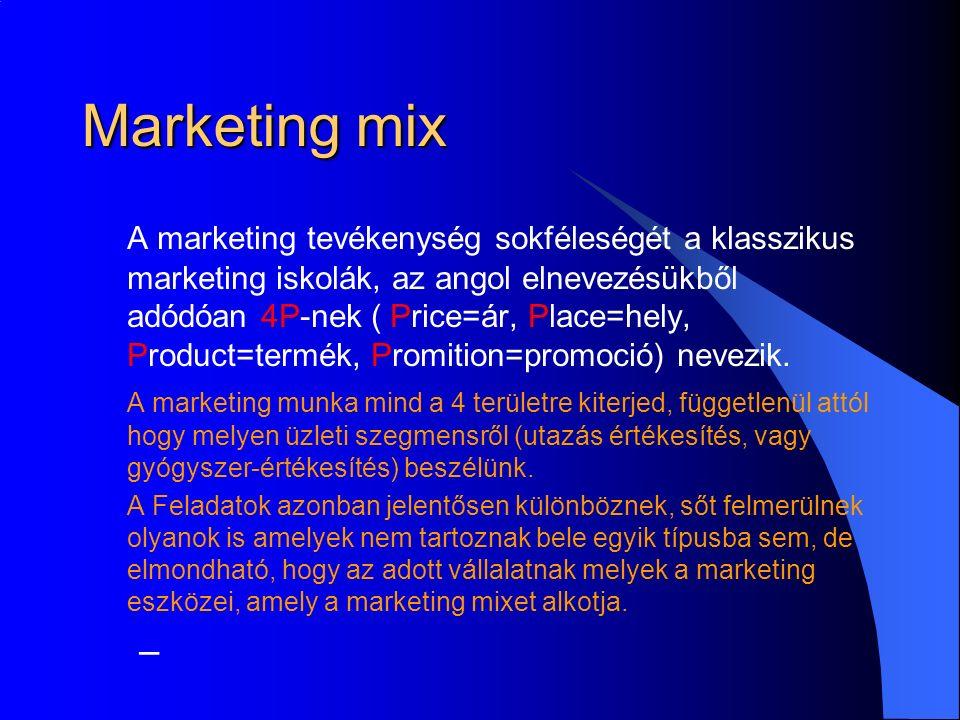 Marketing mix A marketing tevékenység sokféleségét a klasszikus marketing iskolák, az angol elnevezésükből adódóan 4P-nek ( Price=ár, Place=hely, Product=termék, Promition=promoció) nevezik.