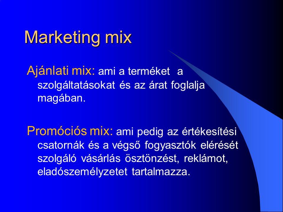 Marketing mix Ajánlati mix: ami a terméket a szolgáltatásokat és az árat foglalja magában.