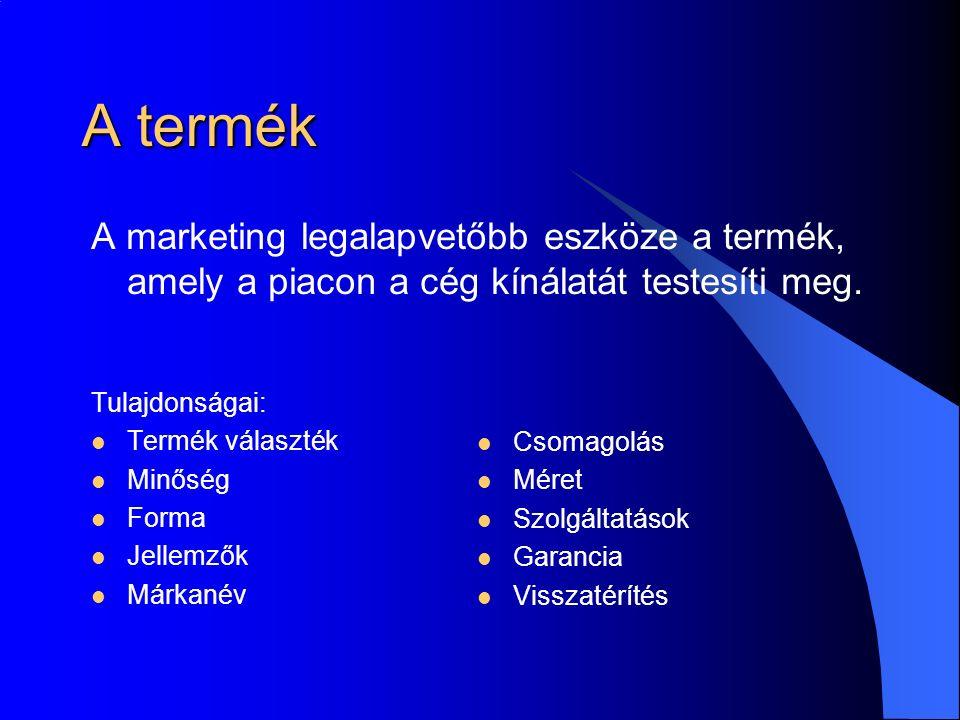 A termék A marketing legalapvetőbb eszköze a termék, amely a piacon a cég kínálatát testesíti meg.