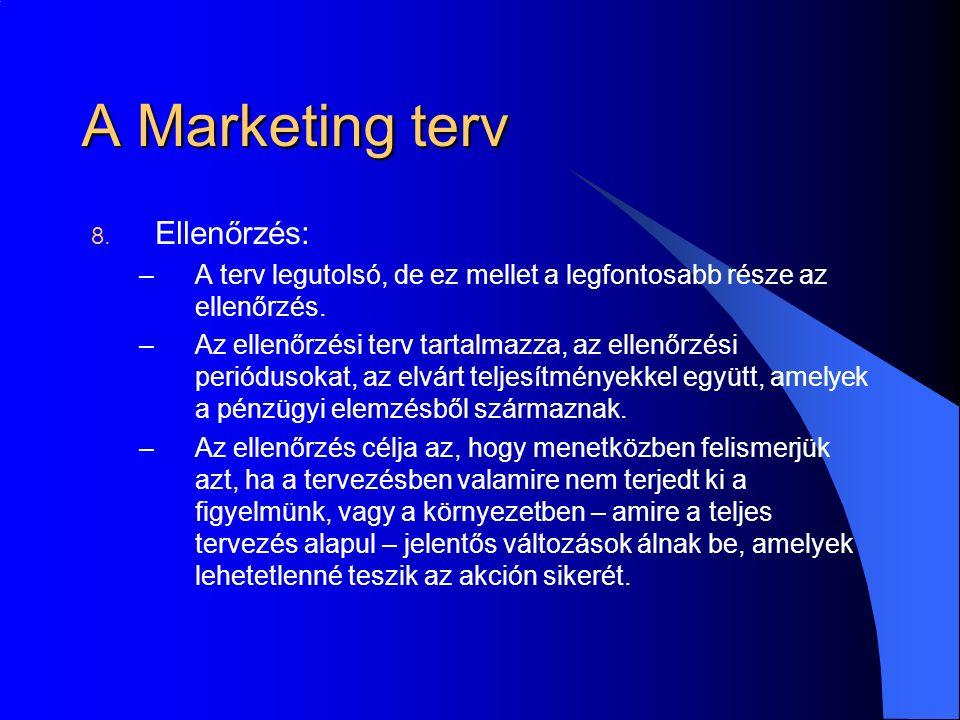 A Marketing terv 8. Ellenőrzés: –A terv legutolsó, de ez mellet a legfontosabb része az ellenőrzés.