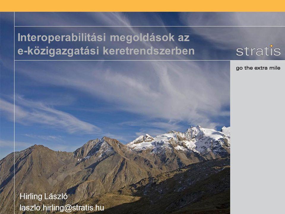 Interoperabilitási megoldások az e-közigazgatási keretrendszerben Hirling László laszlo.hirling@stratis.hu