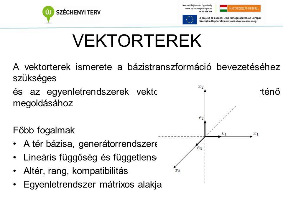 VEKTORTEREK A vektorterek ismerete a bázistranszformáció bevezetéséhez szükséges és az egyenletrendszerek vektorok alkalmazásával történő megoldásához